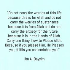 worry about only how to please Allah and He will please you