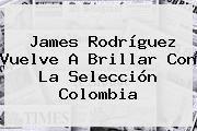 http://tecnoautos.com/wp-content/uploads/imagenes/tendencias/thumbs/james-rodriguez-vuelve-a-brillar-con-la-seleccion-colombia.jpg James Rodriguez. James Rodríguez vuelve a brillar con la Selección Colombia, Enlaces, Imágenes, Videos y Tweets - http://tecnoautos.com/actualidad/james-rodriguez-james-rodriguez-vuelve-a-brillar-con-la-seleccion-colombia/