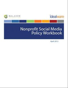 Nonprofit Social Media Policy Workbook:  Just think of it as an evolving word in the game book of how to run a successful nonprofit. For anyone who is already experienced in using social media, here's a good place to start framing social web interaction in the context of branding your organization for the web.