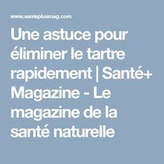 Une astuce pour éliminer le tartre rapidement | Santé+ Magazine - Le magazine de la santé naturelle
