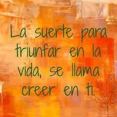 La suerte para triunfar en la vida se llama creer en ti : Luck to succeed in life is called to believe in yourself. You And Me Quotes, Coaching, Good Sentences, Inspirational Phrases, Real Life Quotes, Spiritual Enlightenment, Positive Messages, Positive Phrases, Spanish Quotes