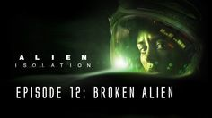 Alien: Isolation - Ep. 12 - Broken Alien