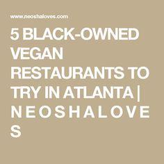 5 BLACK-OWNED VEGAN RESTAURANTS TO TRY IN ATLANTA | N E O S H A  L O V E S