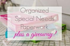 simply organized: Organized Special Needs Paperwork + A Giveaway!