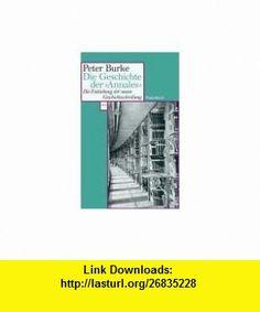 Die Geschichte der  Annales  (9783803125033) Peter Burke , ISBN-10: 3803125030  , ISBN-13: 978-3803125033 ,  , tutorials , pdf , ebook , torrent , downloads , rapidshare , filesonic , hotfile , megaupload , fileserve