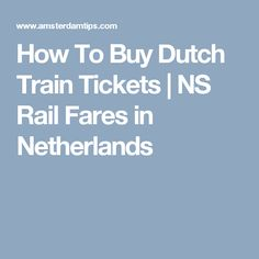 How To Buy Dutch Train Tickets | NS Rail Fares in Netherlands