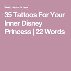 35 Tattoos For Your Inner Disney Princess   22 Words