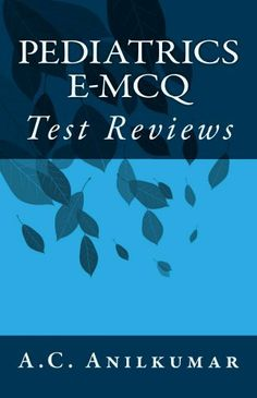 Pediatrics e-MCQ by A.C. Anilkumar. $9.99. Publisher: Sauparnika (October 27, 2012). 278 pages