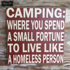 Where You Spend A Small Fortune To Live Like A Homeless Person. Wood Sign Camping: Where You Spend A Small Fortune To Live Like A Homeless Person. Funny Wood SignWhere Where may refer to: Funny Camping Signs, Funny Wood Signs, Camping Humor, Camping Life, Tent Camping, Camping Sayings, Funny Camping Quotes, Camp Signs, Camping Packing
