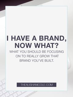 I Have A Brand, Now What? What to do after you've established your site - The Alisha Nicole