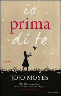 Sognando tra le Righe: IO PRIMA DI TE    Jojo Moyes   Recensione #Mondadori   #JojoMoyes
