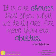 It is our #choices that show what we #truly are, far more than our #abilities. -#Dumbledore #quote #harrypotter #inspirational #wordstoliveby #addressthecause #brainbalance