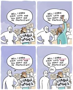 "Protester A: ""Livable Wages"" Heckler: ""Well, I earn even less and you don't see me protesting!""  [Protester B corrects Heckler's sentence to read, ""Well, I earn even less BECAUSE you don't see me protesting!]  Artist: Kasia Babis"