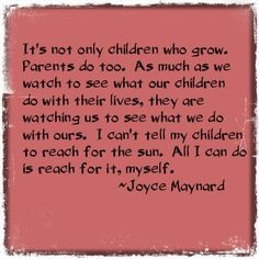 Parenting quote by Joyce Maynard - Love this! Sometimes I think people believe telling a child what to do and not to do is being a good parent. I say actions speak louder than words, lead by example!