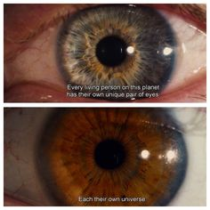 ~Every living person on this planet has their own pair of eyes, each their own universe