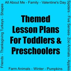 """Here are the """"tot school"""" themed lesson plans I've created for my son: All About Me Apples Fall Family Farm Animals Five Senses Friends Pumpkins Shapes Spiders Thanksgiving Turkey..."""