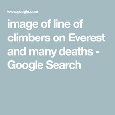image of line of climbers on Everest and many deaths Mount Everest Summit, Mount Everest Deaths, Altitude Sickness, The Descent, Mountain Climbers, Line, Climbing, Google Search, Image