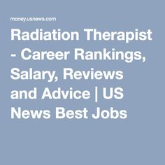 Radiation Therapist - Career Rankings, Salary, Reviews and Advice | US News Best Jobs