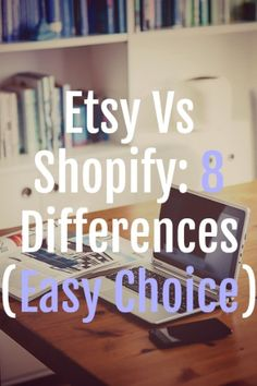 Etsy Vs Shopify: 8 Differences (Easy Choice)