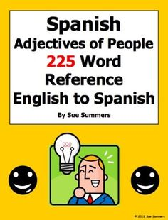 Spanish Adjectives Bilingual Reference by Sue Summers - This alphabetized list contains 225 Spanish adjectives used to describe people. It's great for beginners as well as advanced Spanish students!