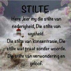 Here, leer my die stilte van nederigheid en die stilte van verwondering en geloof. Proverbs Quotes, Bible Quotes, Bible Verses, Soul Quotes, Prayer Of Praise, I Love You God, Afrikaanse Quotes, Good Night Messages, Christian Quotes