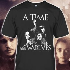 A TIME FOR WOLVES - Special T-shirt For YOU! Get yours now => https://teechip.com/a-time Available for a limited time only. Don't miss out! #GOT #GameOfThrones #SevenKingdoms #WinterIsComing #FireAndBlood