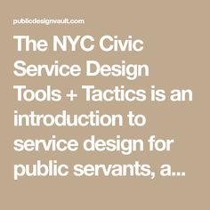 The NYC Civic Service Design Tools + Tactics is an introduction to service design for public servants, and a set of practical ways to include design methods in your work and as a way to transform how we deliver services and information to the public. Use this collection of tools and tactics to see your service [...]