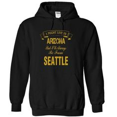 Cool I May Live In Arizona But I Will Always Be From Seattle T-Shirts! Shirts & Tees