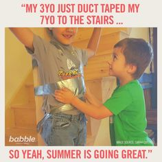 """Parenting Quote: """"My just duct taped my to the stairs . so yeah, summer is going great. Parenting Quotes, Duct Tape, Grandkids, Helpful Hints, Laughter, Funny Stuff, Medicine, Stairs, Lol"""