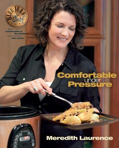 Comfortable Under Pressure: Pressure Cooker Meals: Recipes, Tips, and Explanations (The Blue Jean Chef), a book by Meredith Laurence Pressure Cooking Recipes, Chef Recipes, Cookbook Recipes, Slow Cooker Recipes, Cooking Chef, Cooking Tools, Recipies, Power Pressure Cooker, Instant Pot Pressure Cooker