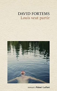 Louis veut partir de David FORTEMS Books, Movies, Movie Posters, Romans, David, I Want You, Libros, Films, Book