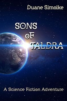Sons of Taldra: A Science Fiction Adventure #SciFi #Adventure #Book by @DuaneSimolke https://vanessakingsbooks.com/2017/03/15/sons-of-taldra-a-science-fiction-adventure-2/