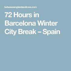72 Hours in Barcelona Winter City Break – Spain