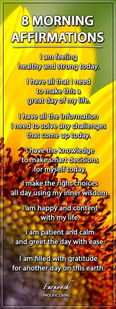 Morning Affirmations. The power of intention can have a profound impact on your life. Thinking positively can help to improve your health.