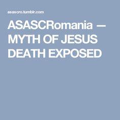 ASASCRomania — MYTH OF JESUS DEATH EXPOSED