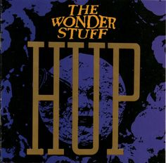 The Wonderstuff...Hup.....great album