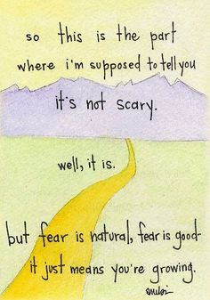 Brave It is scary. Fear is natural and good. Embrace it. (via Inspiring Friendship Life Love Family Wisdom Quote is scary. Fear is natural and good. Embrace it. (via Inspiring Friendship Life Love Family Wisdom Quote Great Quotes, Quotes To Live By, Me Quotes, Motivational Quotes, Inspirational Quotes, Scary Quotes, Super Quotes, Famous Quotes, Cool Words