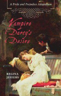 Vampire Darcy's Desire: A Pride and Prejudice Adaptation, by Regina Jeffers