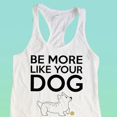 Be More Like Your Dog Racerback Tank / Ladies Tank Top / Dog
