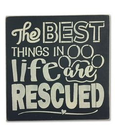 Look what I found on #zulily! Wood 'The Best Things in Life Are Rescued' Wall Sign #zulilyfinds