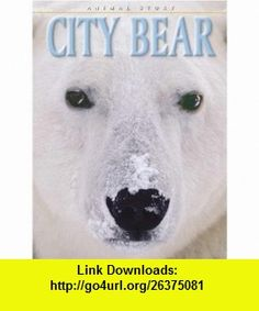 City Bear (9781577688808) Dougal Dixon, Adam Hibbert , ISBN-10: 1577688805  , ISBN-13: 978-1577688808 ,  , tutorials , pdf , ebook , torrent , downloads , rapidshare , filesonic , hotfile , megaupload , fileserve