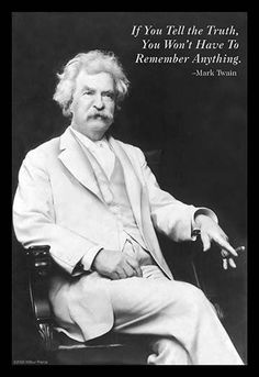 """If you tell the truth, you won't have to remember anything."" Mark Twain."