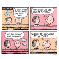 Charlie Brown and Linus - I Used To Take Each Day As It Came - You Know, Live One Day At A Time - My Philosophy Has Changed - I'm Down To Half-A-Day At A Time