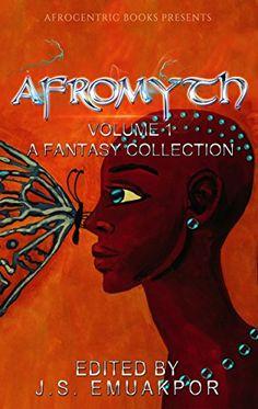 Afromyth: A Fantasy Collection by J.S. Emuakpor https://www.amazon.com/dp/B07834LVX1/ref=cm_sw_r_pi_dp_U_x_MPbsAbB2RA2PF