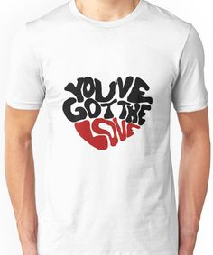 You've Got The Love Unisex T-Shirt