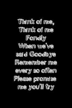 Think of Me.Phantom of the Opera Me Too Lyrics, Song Lyrics, Remembering Mom, Music Of The Night, Love Never Dies, Sing To Me, Think Of Me, Phantom Of The Opera, Make Me Happy