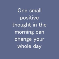 One small positive thought in the morning can change your whole day Habit Quotes, Positive Thoughts, You Changed, Positivity, Canning, Day, Home Canning, Positive Words, Conservation