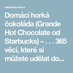 Domácí horká čokoláda (Grande Hot Chocolate od Starbucks) – . . .  365 věcí, které si můžete udělat doma sami
