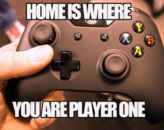 Home is where you are player one.