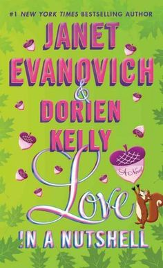 Janet Evanovich Love in a Nutshell The #1 bestselling Janet Evanovich teams up with award-winning author Dorien Kelly to deliver a sparkling novel of romantic suspense, small-town antics, secretive sa